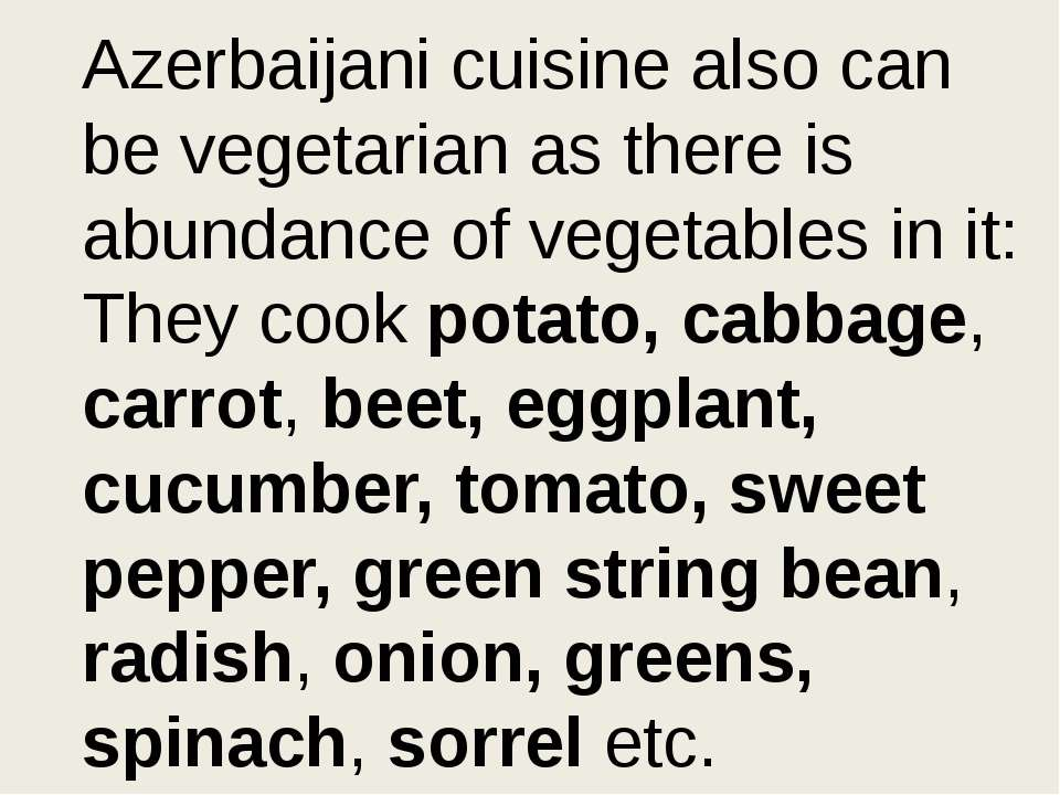 Azerbaijani cuisine also can be vegetarian as there is abundance of vegetable...