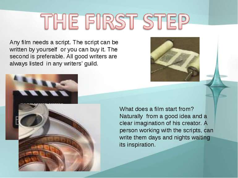 Any film needs a script. The script can be written by yourself or you can buy...