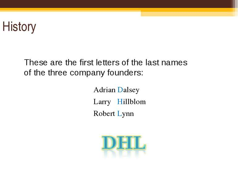 History These are the first letters of the last names of the three company fo...