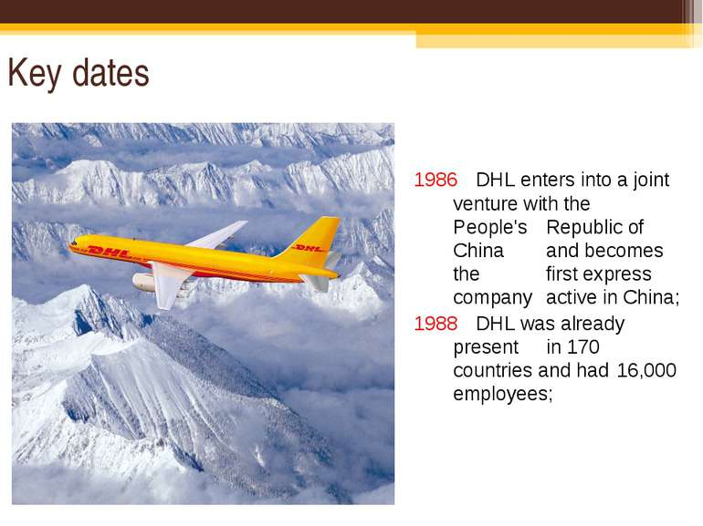 Key dates 1986 DHL enters into a joint venture with the People's Republic of ...