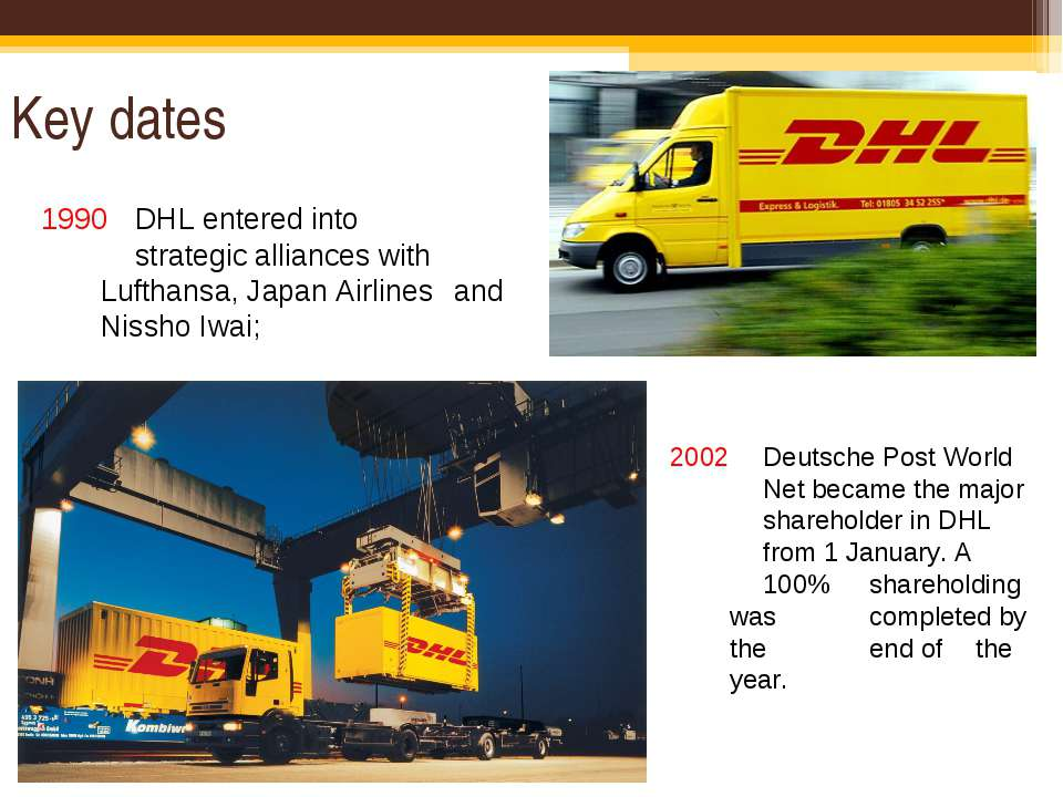 Key dates 1990 DHL entered into strategic alliances with Lufthansa, Japan Air...