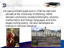 He was a brilliant pupil and in 1736 he was sent abroad at the University of ...