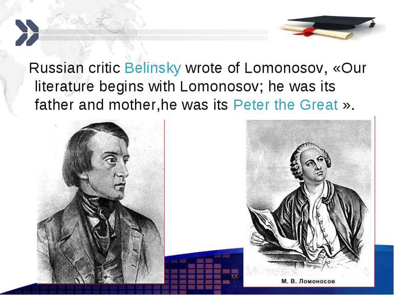 Russian critic Belinsky wrote of Lomonosov, «Our literature begins with Lomon...