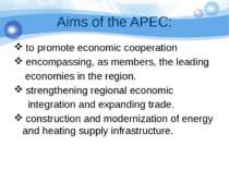 Aims of the APEC: to promote economic cooperation encompassing, as members, t...