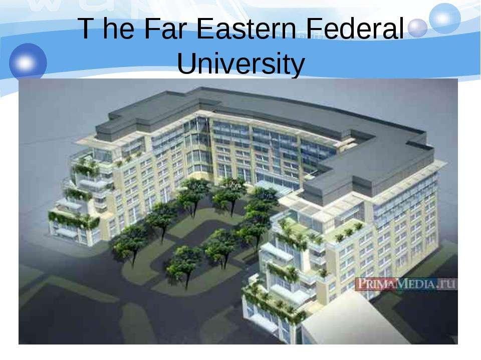 T he Far Eastern Federal University