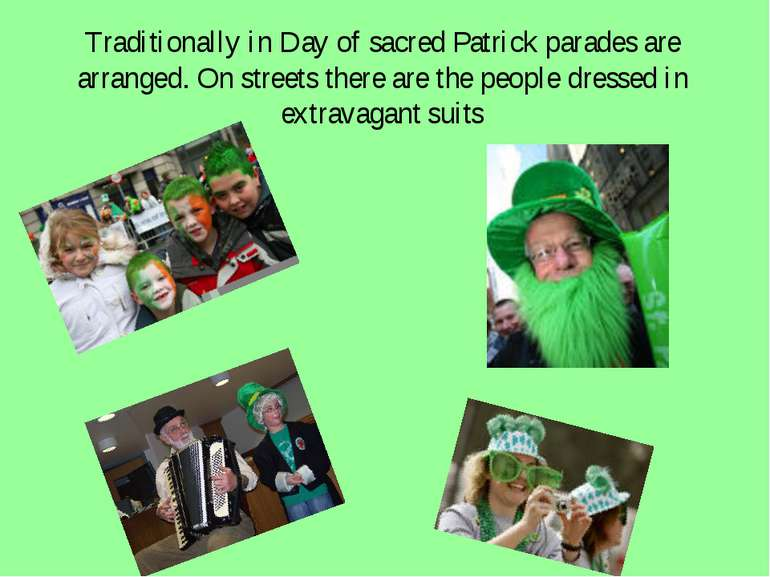 Traditionally in Day of sacred Patrick parades are arranged. On streets there...