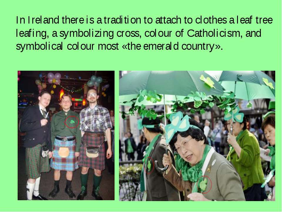 In Ireland there is a tradition to attach to clothes a leaf tree leafing, a s...