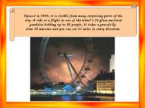 Opened in 2000, it is visible from many surprising parts of the city. A ride ...