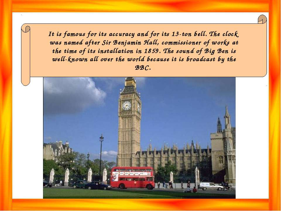 It is famous for its accuracy and for its 13-ton bell. The clock was named af...