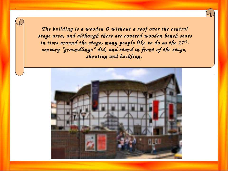 The building is a wooden O without a roof over the central stage area, and al...