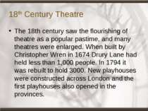 18th Century Theatre The 18th century saw the flourishing of theatre as a pop...