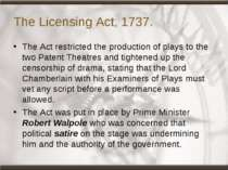 The Licensing Act, 1737. The Act restricted the production of plays to the tw...