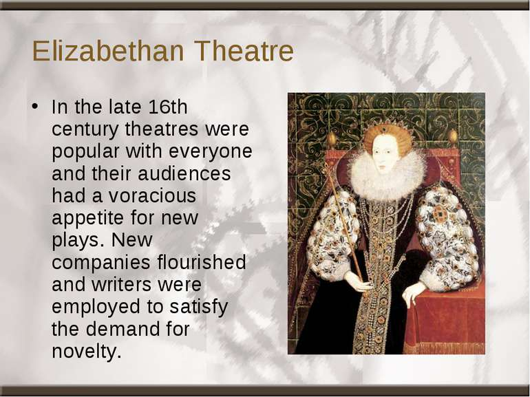 Elizabethan Theatre In the late 16th century theatres were popular with every...