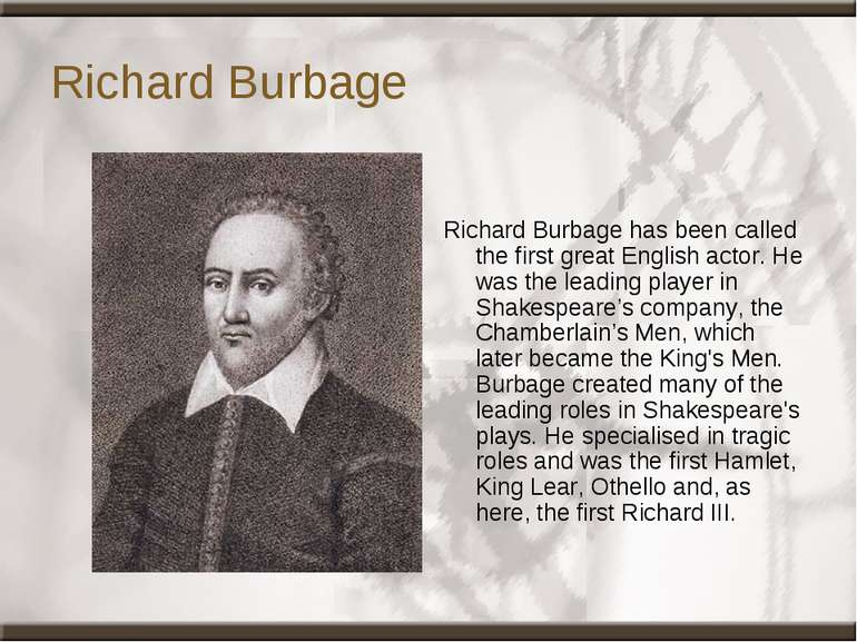 Richard Burbage Richard Burbage has been called the first great English actor...