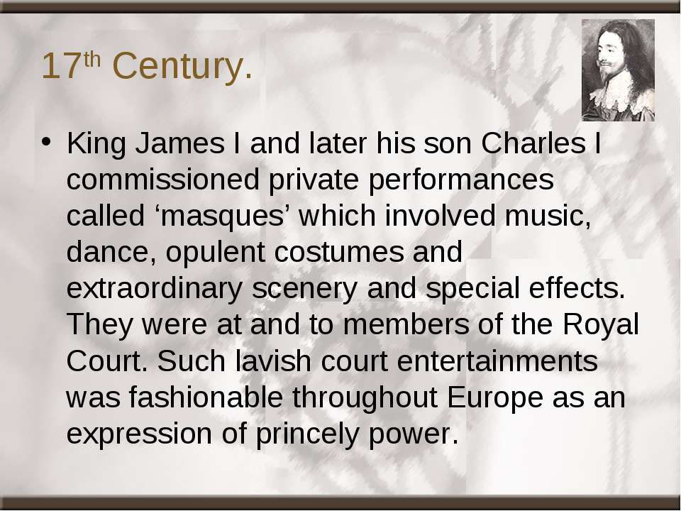17th Century. King James I and later his son Charles I commissioned private p...