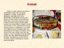 Kebab Kebab is a wide variety of meat dishes originating in Persia, and now f...