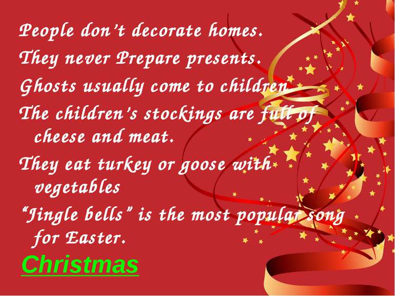 People don't decorate homes. They never Prepare presents. Ghosts usually come...