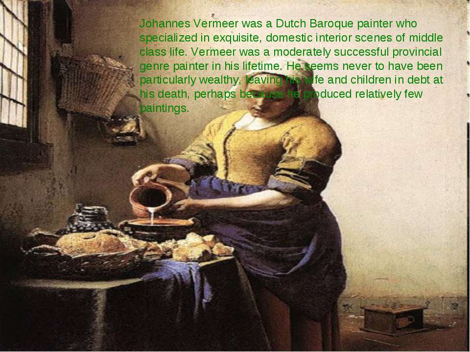 Johannes Vermeer was a Dutch Baroque painter who specialized in exquisite, do...