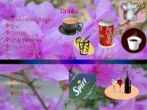 Drinks Non alcoholic drinks: Tea; Coffee; Fruit juice; Coca-Cola. Alcoholic d...