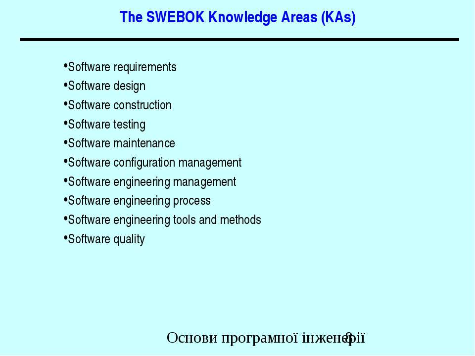 The SWEBOK Knowledge Areas (KAs) Software requirements Software design Softwa...