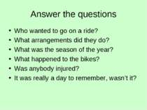 Answer the questions Who wanted to go on a ride? What arrangements did they d...