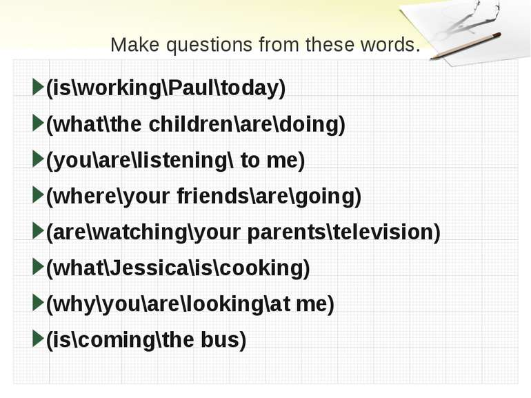 Make questions from these words. (is\working\Paul\today) (what\the children\a...