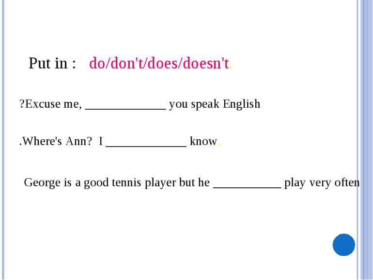 . Put in : do/don't/does/doesn't Excuse me, _____________ you speak English? ...