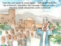 "Then the Lord spoke to Jonah again: ""Get up and go to the city of Nineveh, an..."