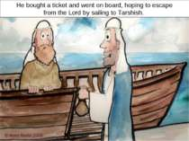 But Jonah got up and went in the opposite direction! He went to Joppa, where ...