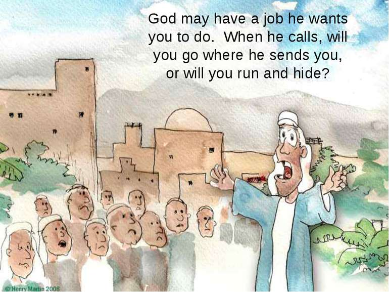 God may have a job he wants you to do. When he calls, will you go where he se...