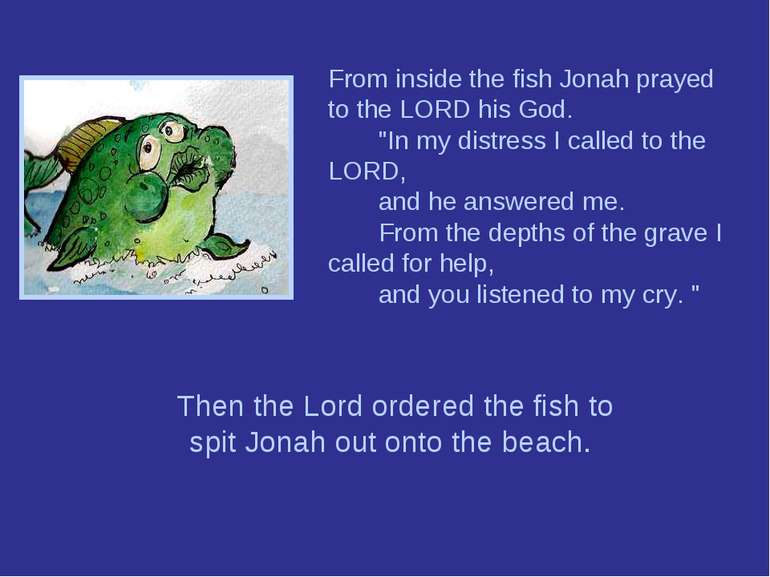 "From inside the fish Jonah prayed to the LORD his God.        ""In my distress..."