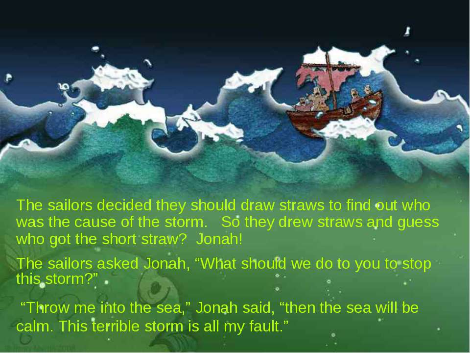The sailors decided they should draw straws to find out who was the cause of ...