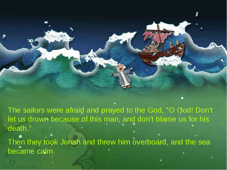 "The sailors were afraid and prayed to the God, ""O God! Don't let us drown bec..."