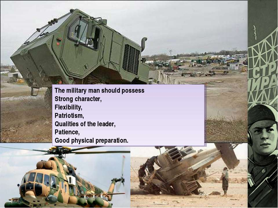 The military man should possess Strong character, Flexibility, Patriotism, Qu...