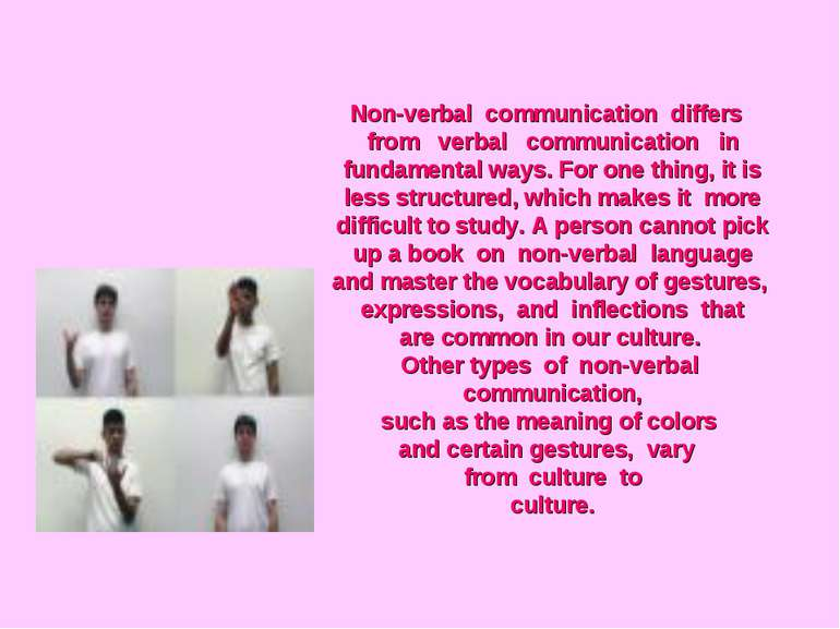 Non-verbal communication differs from verbal communication in fundamental way...