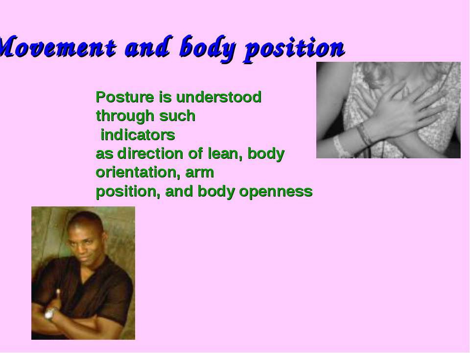 Posture is understood through such indicators as direction of lean, body orie...