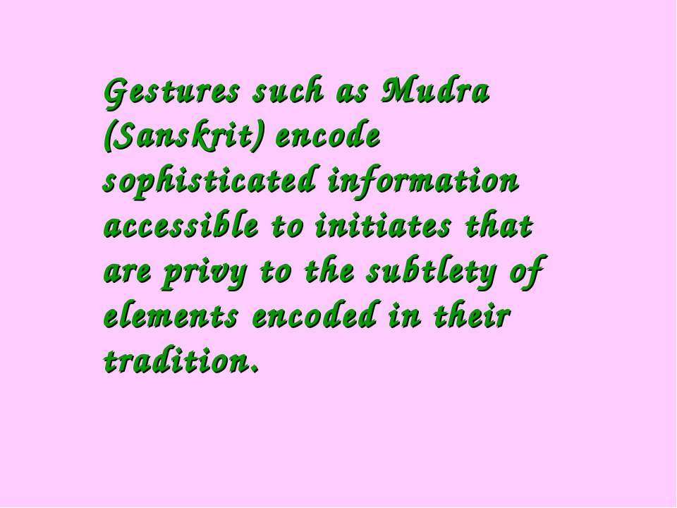 Gestures such as Mudra (Sanskrit) encode sophisticated information accessible...