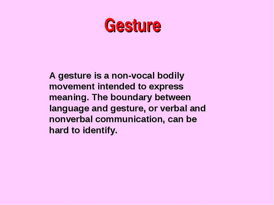 Gesture A gesture is a non-vocal bodily movement intended to express meaning....