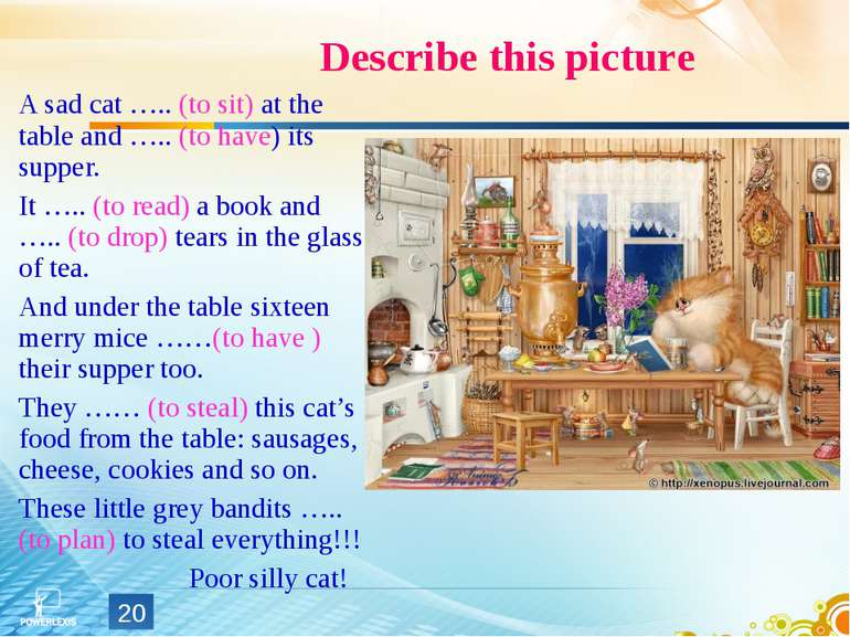 A sad cat ….. (to sit) at the table and ….. (to have) its supper. It ….. (to ...