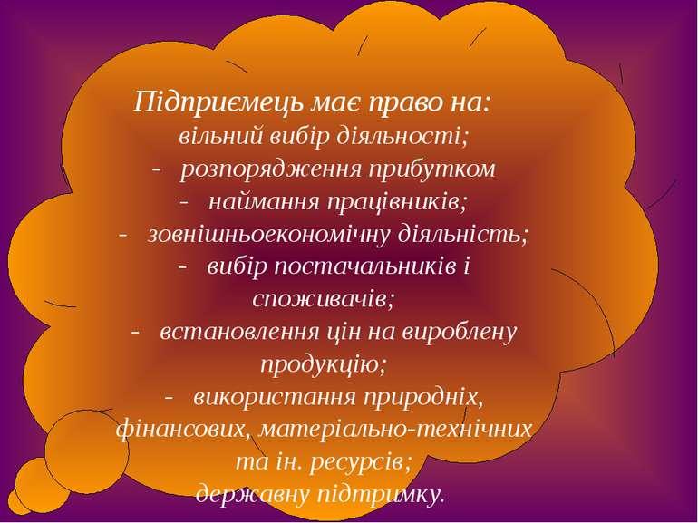 Підприємець має право на:  вільний вибір діяльності; - розпорядження приб...
