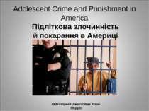 Adolescent Crime and Punishment in America Підліткова злочинність й покарання...