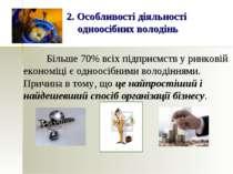 2. Особливості діяльності одноосібних володінь Більше 70% всіх підприємств у ...
