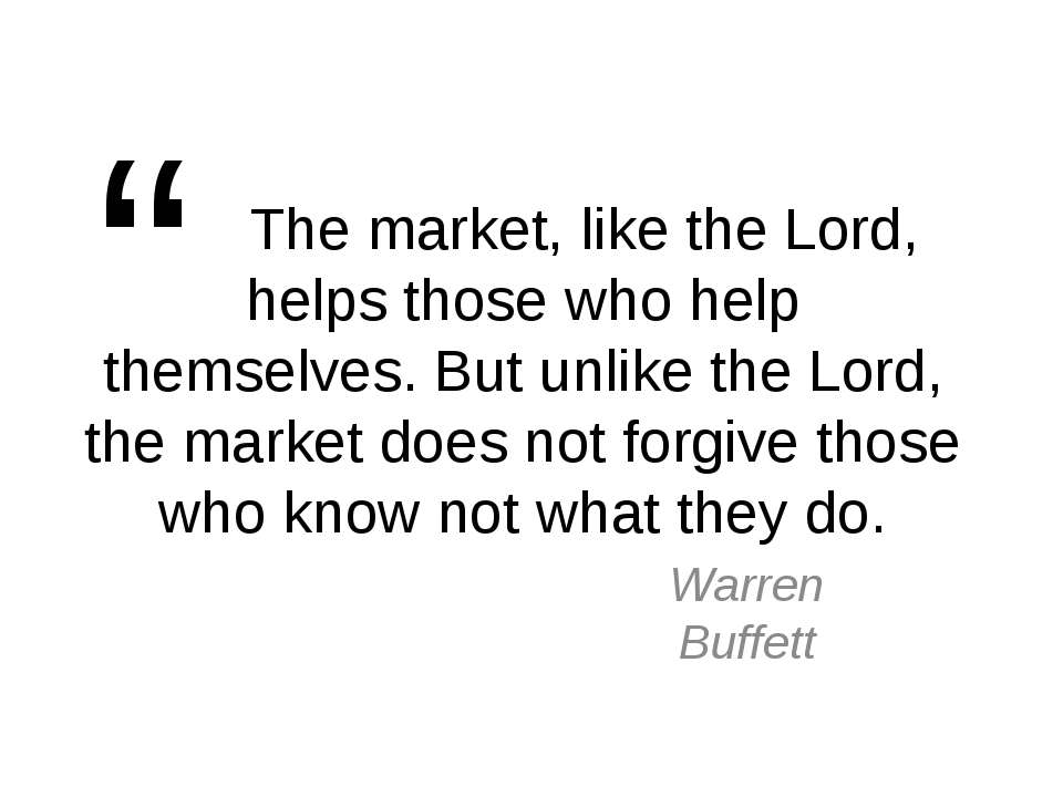 The market, like the Lord, helps those who help themselves. But unlike the Lo...