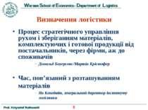 Визначення логістики Процес стратегічного управління рухом і зберіганням мате...