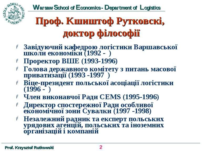 Проф. Kшиштоф Рутковскі, доктор філософії Завідуючий кафедрою логістики Варша...