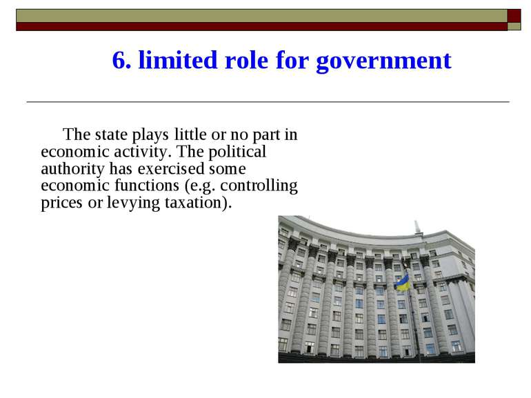 6. limited role for government The state plays little or no part in economic ...