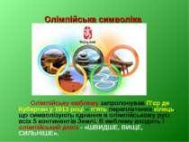 Олімпійська символіка Олімпійську емблему запропонував П'єр де Кубертен у 191...