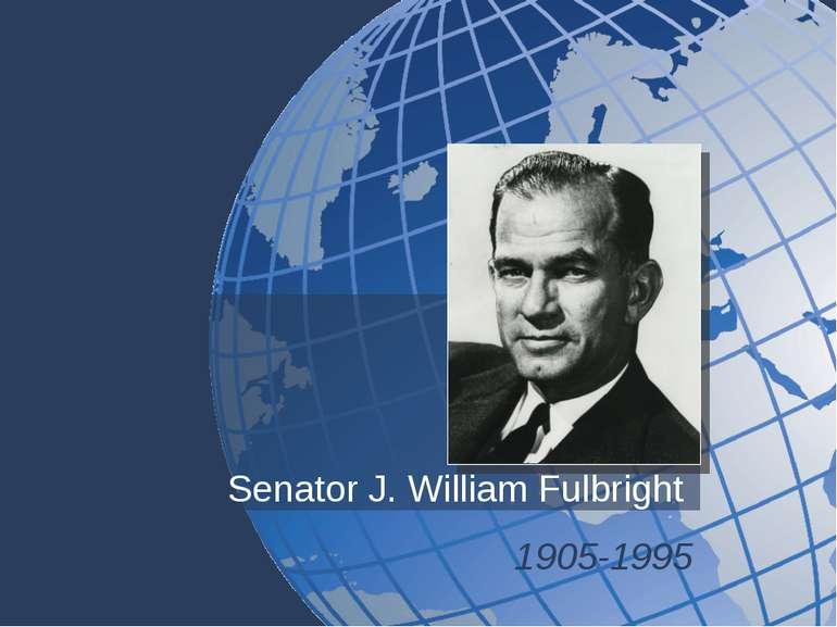 Senator J. William Fulbright 1905-1995