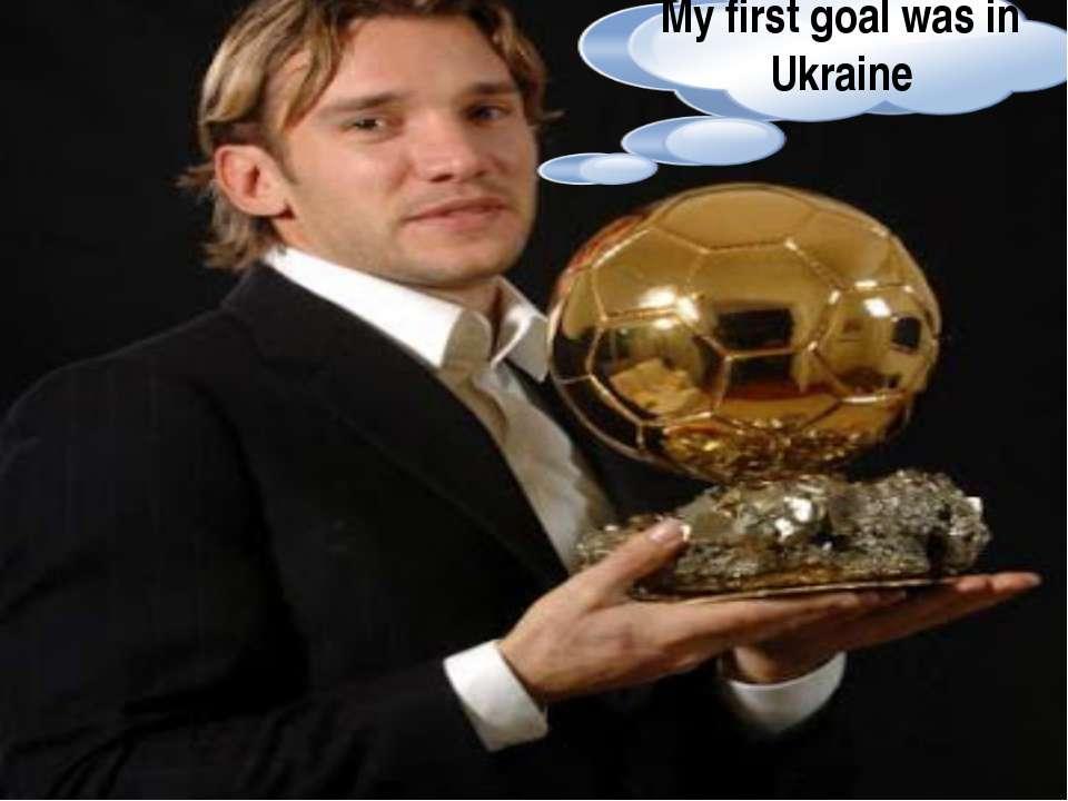 My first goal was in Ukraine