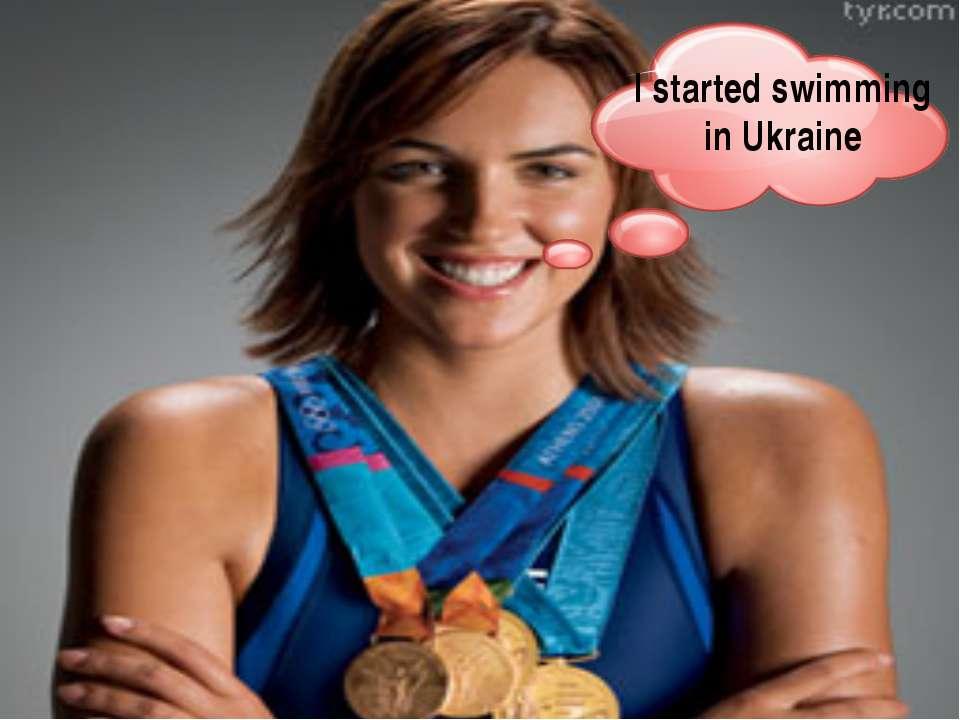I started swimming in Ukraine